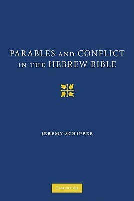 Parables and Conflict in the Hebrew Bible  by  Jeremy Schipper