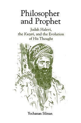 Philosopher and Prophet: Judah Halevi, the Kuzari, and the Evolution of His Thought  by  Yochanan Silman