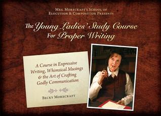 The Young Ladies Study Course for Proper Writing [With Paperback Book] Becky Morecraft