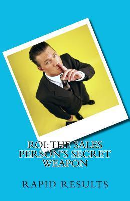 Roi: The Sales Persons Secret Weapon  by  Derek Good