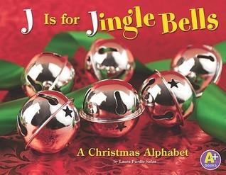 J Is for Jingle Bells: A Christmas Alphabet Laura Purdie Salas