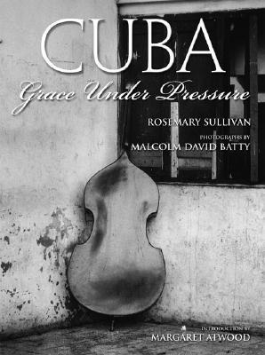 Cuba: Grace Under Pressure  by  Rosemary Sullivan