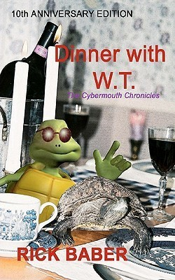 Dinner with WT - 10th Anniversary Edition: The Cybermouth Chronicles Rick Baber