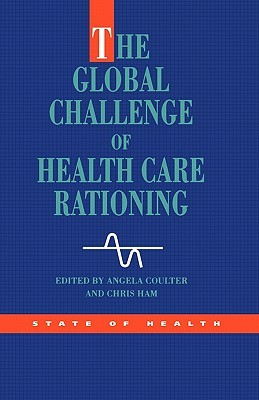 The Global Challenge Health Care Rationing Angela Coulter