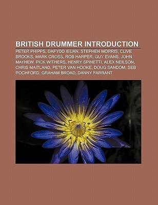 British drummer Introduction: Peter Phipps, Dafydd Ieuan, Stephen Morris, Clive Brooks, Mark Cross, Rob Harper, Guy Evans, John Mayhew Books LLC