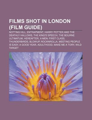 Films Shot in London (Film Guide): Notting Hill, Entrapment, Harry Potter and the Deathly Hallows, the Kings Speech, the Bourne Ultimatum  by  Source Wikipedia