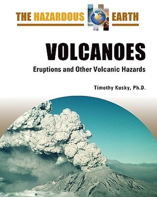 Volcanoes: Eruptions and Other Volcanic Hazards Timothy Kusky
