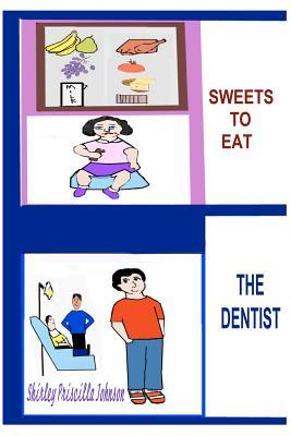 Sweets to Eat? the Dentist Shirley Priscilla Johnson