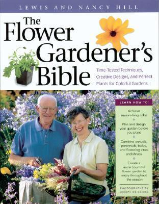 The Flower Gardeners Bible: Time-Tested Techniques, Creative Designs, and Perfect Plants for Colorful Gardens Nancy  Hill