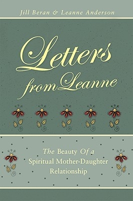 Letters from Leanne: The Beauty of a Spiritual Mother-Daughter Relationship Jill Beran