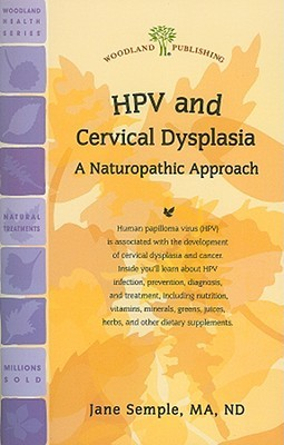 HPV and Cervical Dysplasia: A Naturopathic Approach  by  Jane Semple