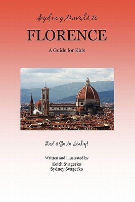 Sydney Travels to Florence: A Guide for Kids - Lets Go to Italy!  by  Keith Svagerko