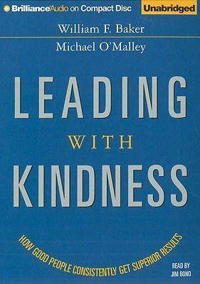 Leading with Kindness: How Good People Consistently Get Superior Results  by  William F. Baker