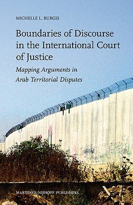Boundaries of Discourse in the International Court of Justice: Mapping Arguments in Arab Territorial Disputes  by  Michelle Burgis