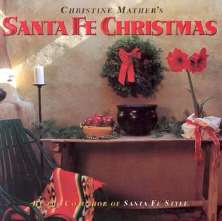Christine Mathers Santa Fe Christmas  by  Christine Mather