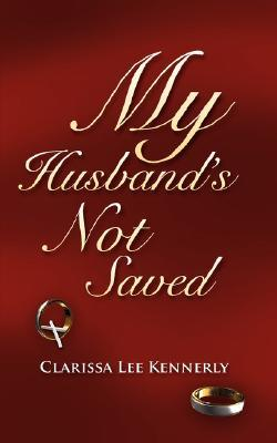 My Husbands Not Saved  by  Clarissa Lee Kennerly