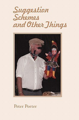 Suggestion Schemes and Other Things: Poems and Rhymes I Have Written Over the Years.  by  Peter G. Porter