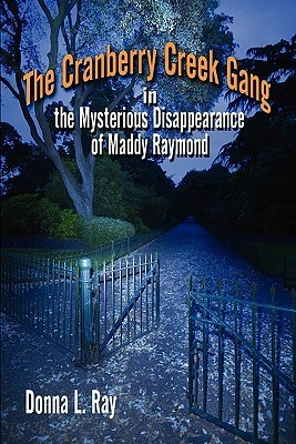 The Cranberry Creek Gang in the Mysterious Disappearance of Maddy Raymond Donna L. Ray