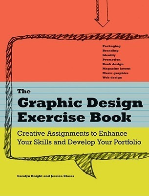 The Graphic Design Exercise Book: Creative Briefs to Enhance Your Skills and Develop Your Portfolio Carolyn Knight