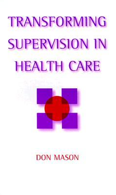 Transforming Supervision in Health Care Don Mason
