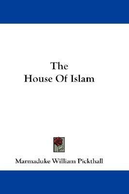 The House of Islam  by  Marmaduke William Pickthall