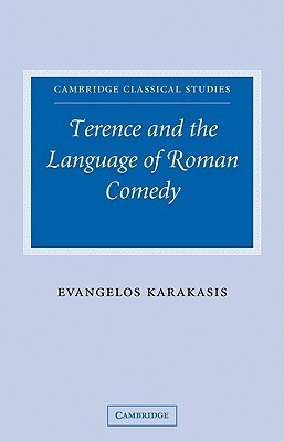 Terence and the Language of Roman Comedy Evangelos Karakasis