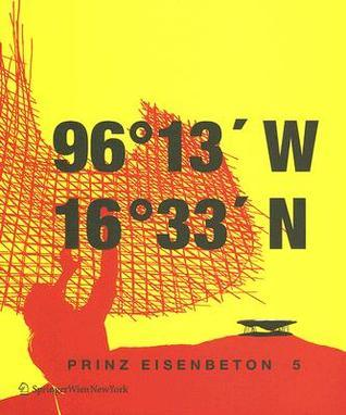 Prinz Eisenbeton 5: techo en mexico / the mexican roof: 96° 13 W. 16° 33N  by  Wolf D. Prix