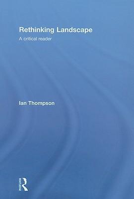 Rethinking Landscape: A Critical Reader Ian Thompson