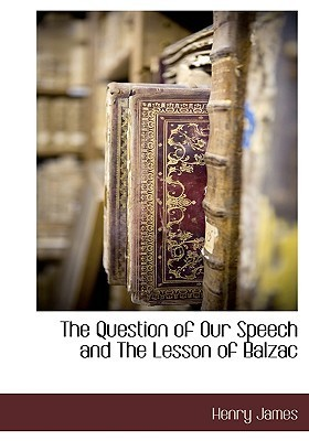 The Question of Our Speech and the Lesson of Balzac  by  Henry James