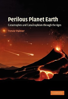 Perilous Planet Earth: Catastrophes and Catastrophism Through the Ages  by  Trevor    Palmer