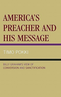 Americas Preacher and His Message: Billy Grahams View of Conversion and Sanctification Timo Pokki