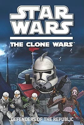 Defenders of the Republic (Star Wars: The Clone Wars Junior Novel, #3)  by  Rob Valois