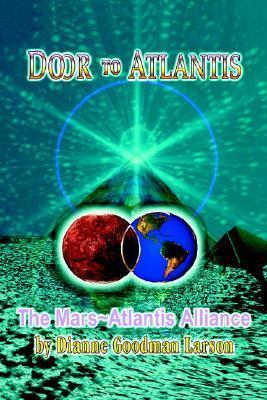 Door to Atlantis: The Mars Atlantis Alliance  by  M. Dianne Goodman-Larson