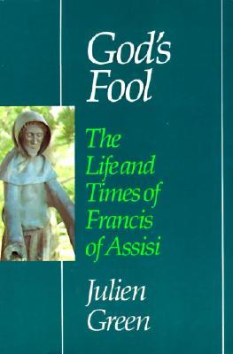 Gods Fool: The Life of Francis of Assisi  by  Julien Green