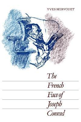 The French Face of Joseph Conrad Yves Hervouet