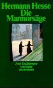 Die Marmorsäge: Und, Taedium Vitae:  Zwei Erzählungen  by  Hermann Hesse