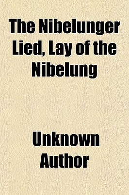 The Nibelunger Lied, Lay of the Nibelung  by  Anonymous