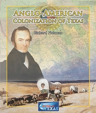 Anglo-American Colonization of Texas Richard Pickman