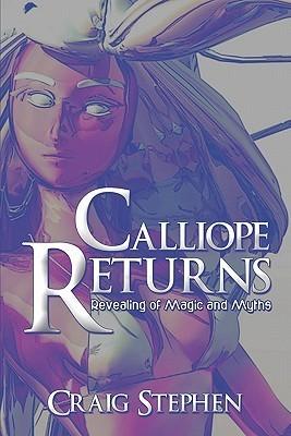 Calliope Returns: Revealing of Magic and Myths Craig Stephen