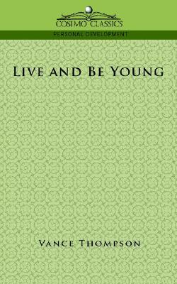 Live and Be Young  by  Vance Thompson