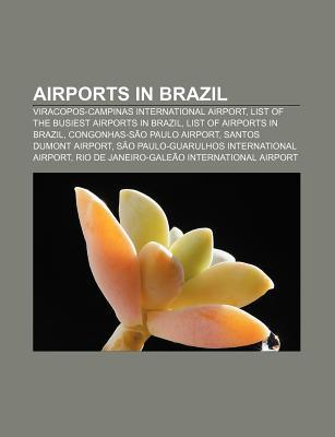 Airports in Brazil: Viracopos-Campinas International Airport, List of the Busiest Airports in Brazil, List of Airports in Brazil  by  Books LLC