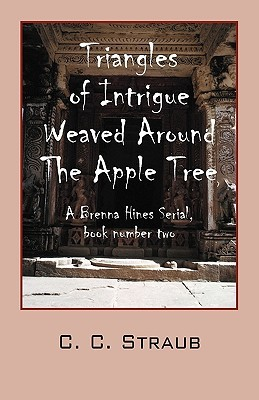 Triangles of Intrigue Weaved Around the Apple Tree: A Brenna Hines Serial, Book Number Two  by  C.C. Straub
