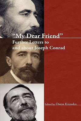 My Dear Friend: Further Letters to and about Joseph Conrad. Owen Knowles