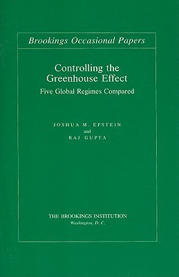Controlling the Greenhouse Effect: Five Global Regimes Compared  by  Joshua M. Epstein