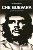 Che Guevara. Una vita rivoluzionaria  by  Jon Lee Anderson