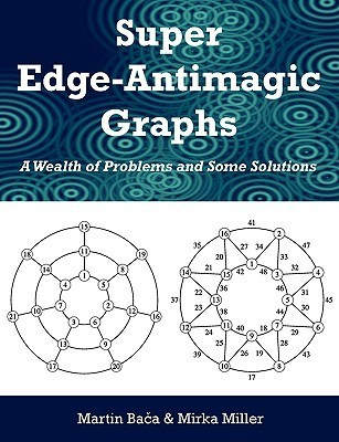 Super Edge-Antimagic Graphs: A Wealth of Problems and Some Solutions  by  Martin Baca