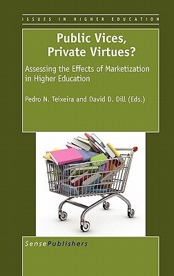 Public Vices, Private Virtues?: Assessing the Effects of Marketization in Higher Education Pedro N. Teixeira