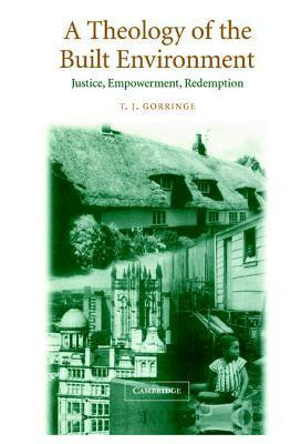 A Theology of the Built Environment: Justice, Empowerment, Redemption  by  T.J. Gorringe