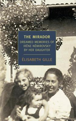 The Mirador: Dreamed Memories of Irene Nemirovsky By Her Daughter  by  Élisabeth Gille