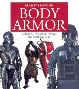 Brasseys Book of Body Armor Robert C. Woosnam Savage